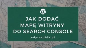 Read more about the article Jak dodać mapę witryny do Google Search Console?