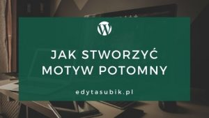 Read more about the article Jak stworzyćmotyw potomny w WordPress